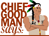Chief Good Man says...